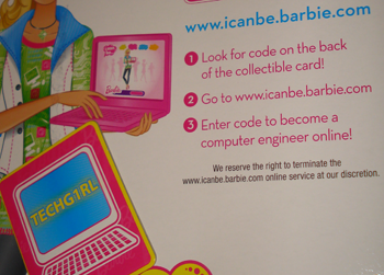 1. Look for code on the back of the collectible card! 2. Go to www.icanbe.barbie.com 3. Enter code to become a computer engineer online!